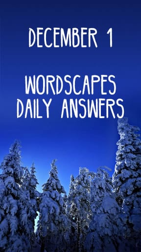 Wordscapes 1 December Answers